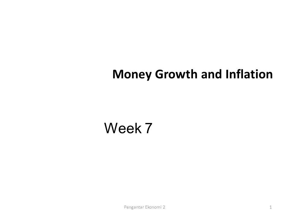 Money Growth and Inflation Week 7 1Pengantar Ekonomi 2