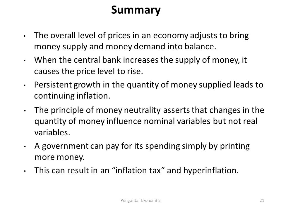 Summary The overall level of prices in an economy adjusts to bring money supply and money demand into balance.