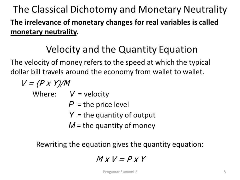 Velocity and the Quantity Equation The quantity equation relates the quantity of money (M) to the nominal value of output (P x Y).
