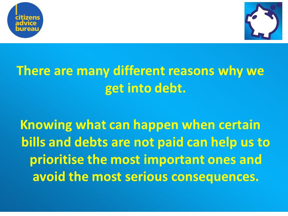 The Charity for your Community There are many different reasons why we get into debt.