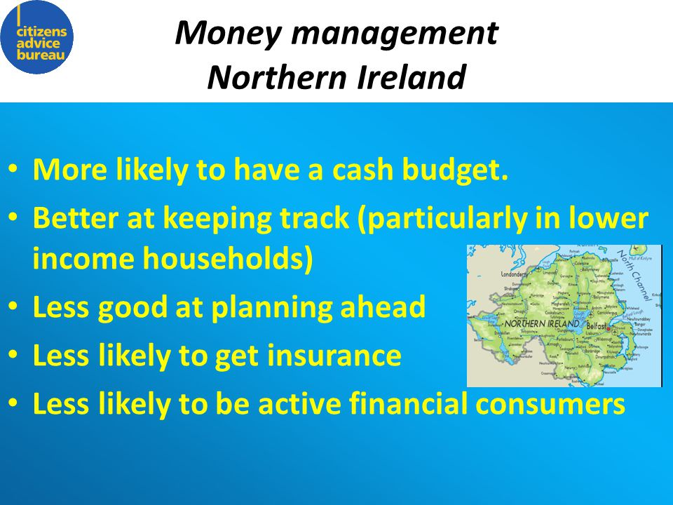 Money management Northern Ireland (Financial Capability Strategy for Northern Ireland DETI) More likely to have a cash budget.