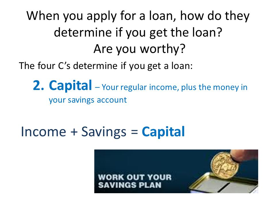 When you apply for a loan, how do they determine if you get the loan.