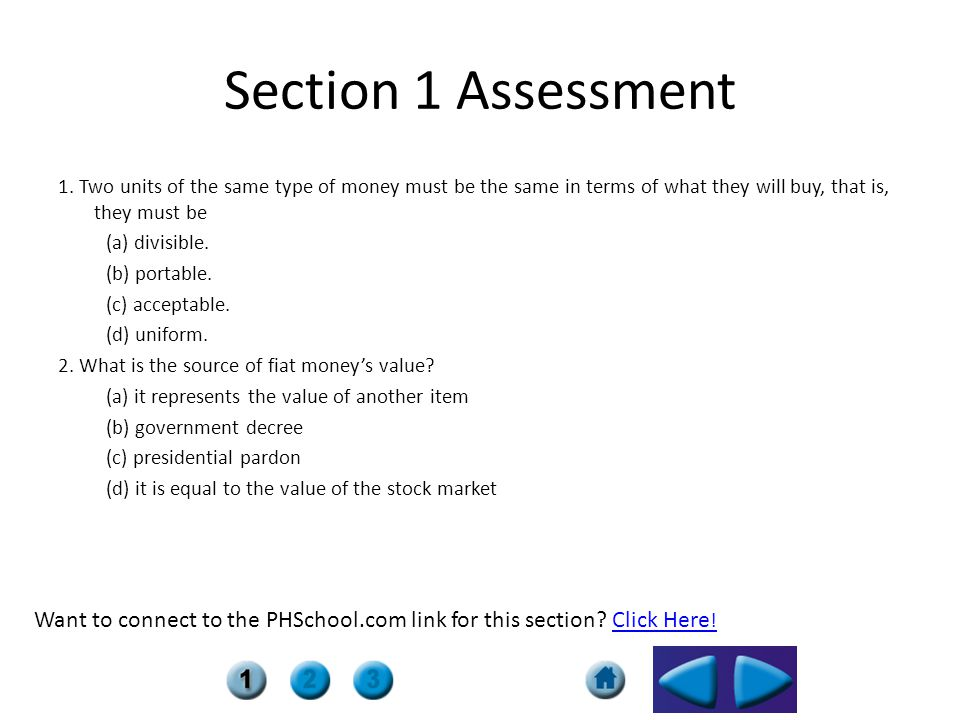 Want to connect to the PHSchool.com link for this section? Click Here !Click Here ! Section 1 Assessment 1. Two units of the same type of money must b