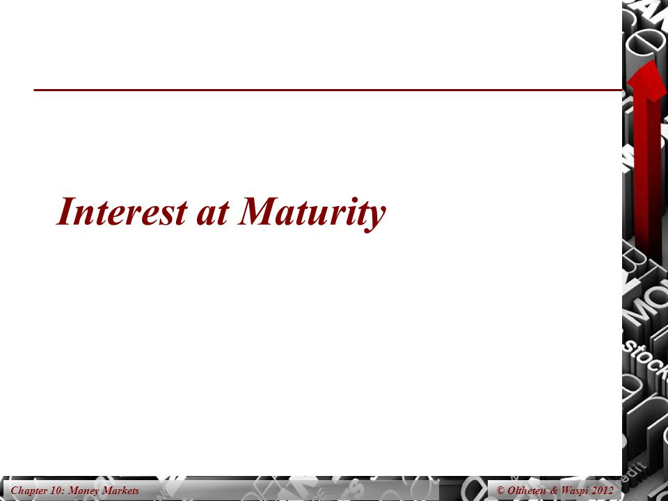 Chapter 10: Money Markets Interest at Maturity © Oltheten & Waspi 2012