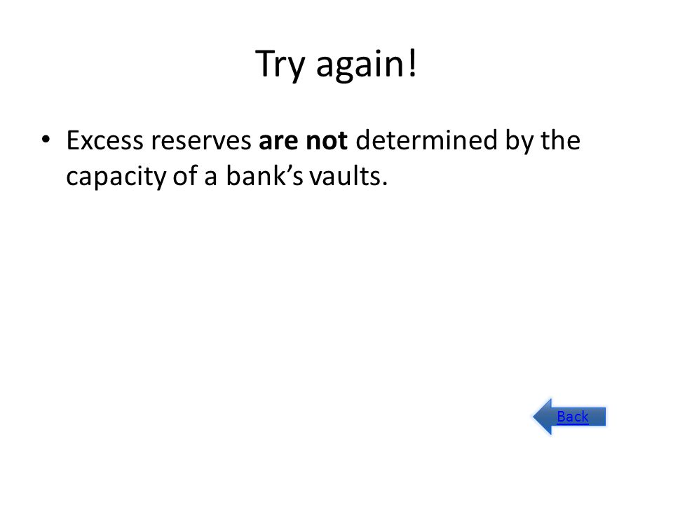Try again! Excess reserves are not determined by the capacity of a banks vaults. Back