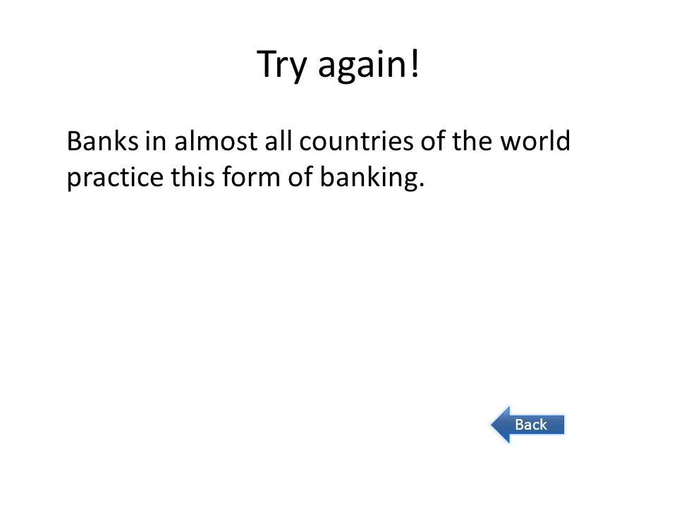 Try again! Banks in almost all countries of the world practice this form of banking. Back