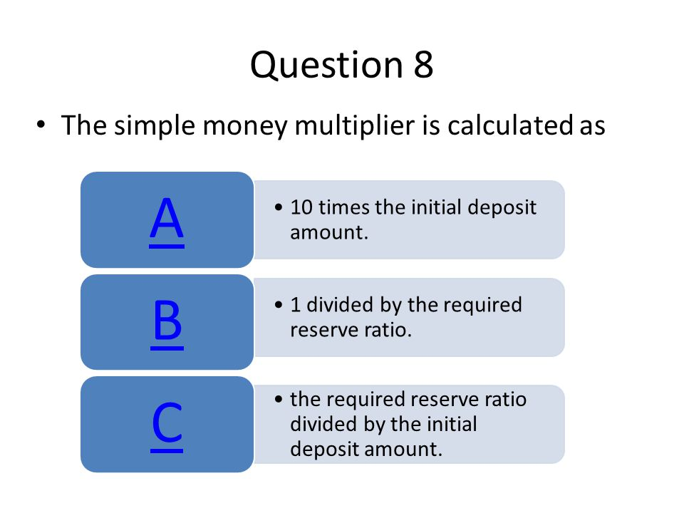 Question 8 The simple money multiplier is calculated as 10 times the initial deposit amount.