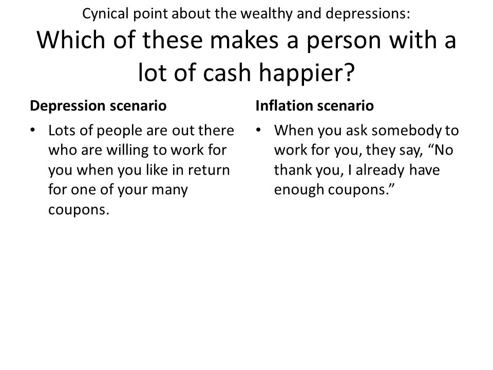 Cynical point about the wealthy and depressions: Which of these makes a person with a lot of cash happier? Depression scenario Lots of people are out