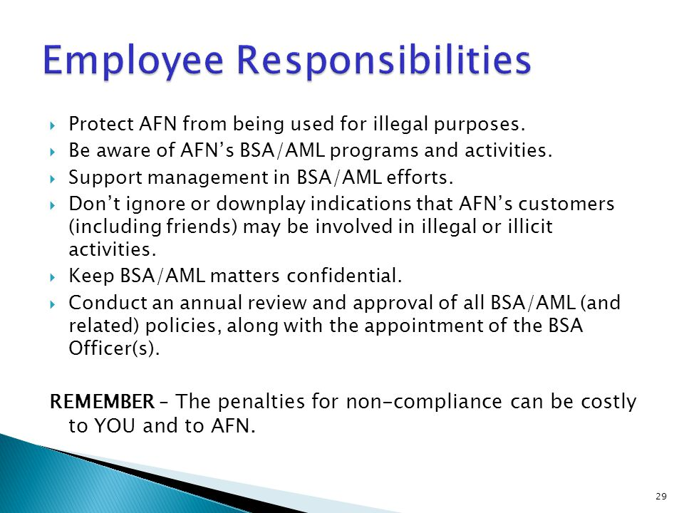 29 Protect AFN from being used for illegal purposes. Be aware of AFNs BSA/AML programs and activities. Support management in BSA/AML efforts. Dont ign