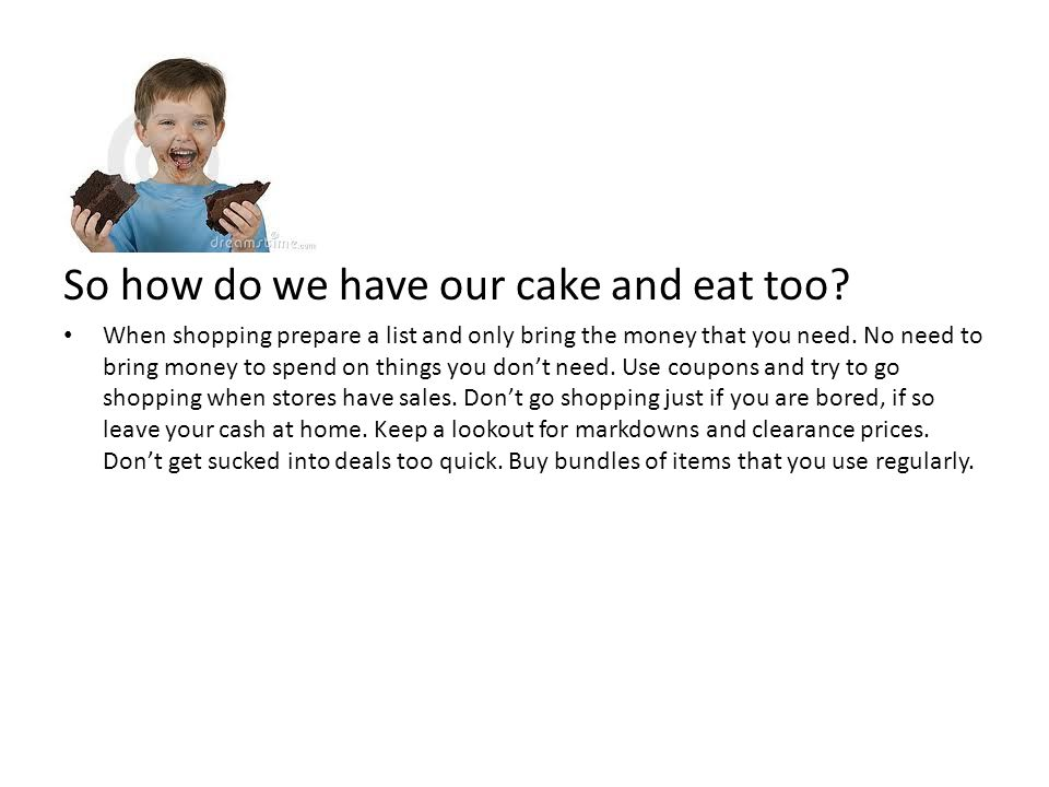 So how do we have our cake and eat too.