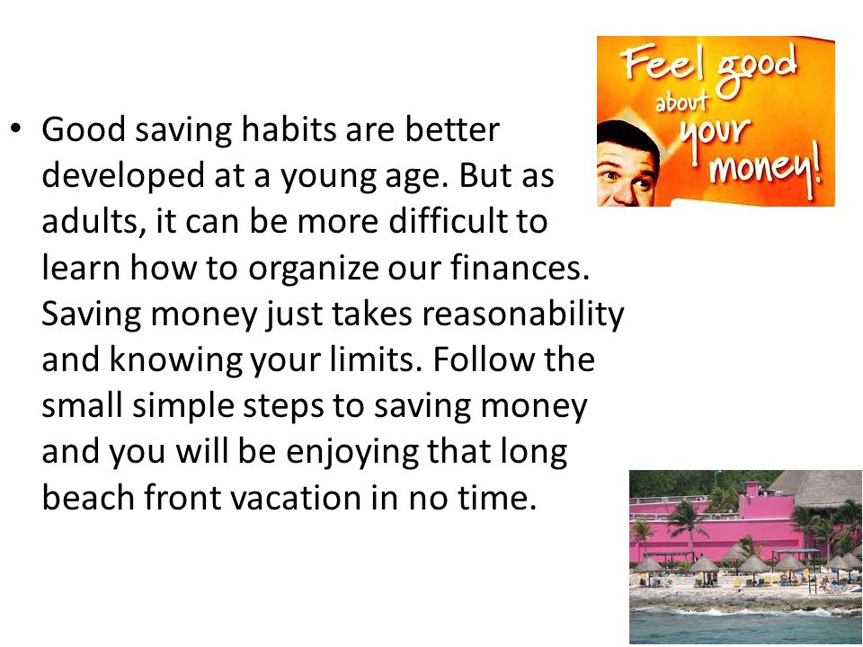 Good saving habits are better developed at a young age.