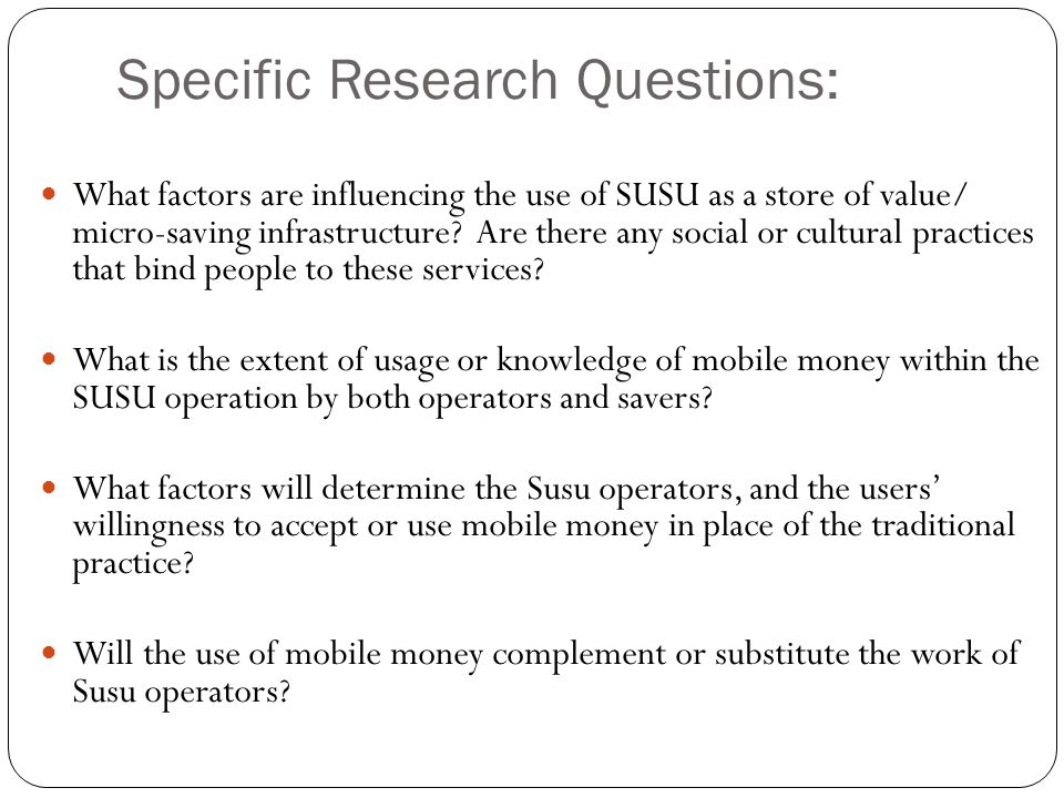 Specific Research Questions: What factors are influencing the use of SUSU as a store of value/ micro-saving infrastructure? Are there any social or cu