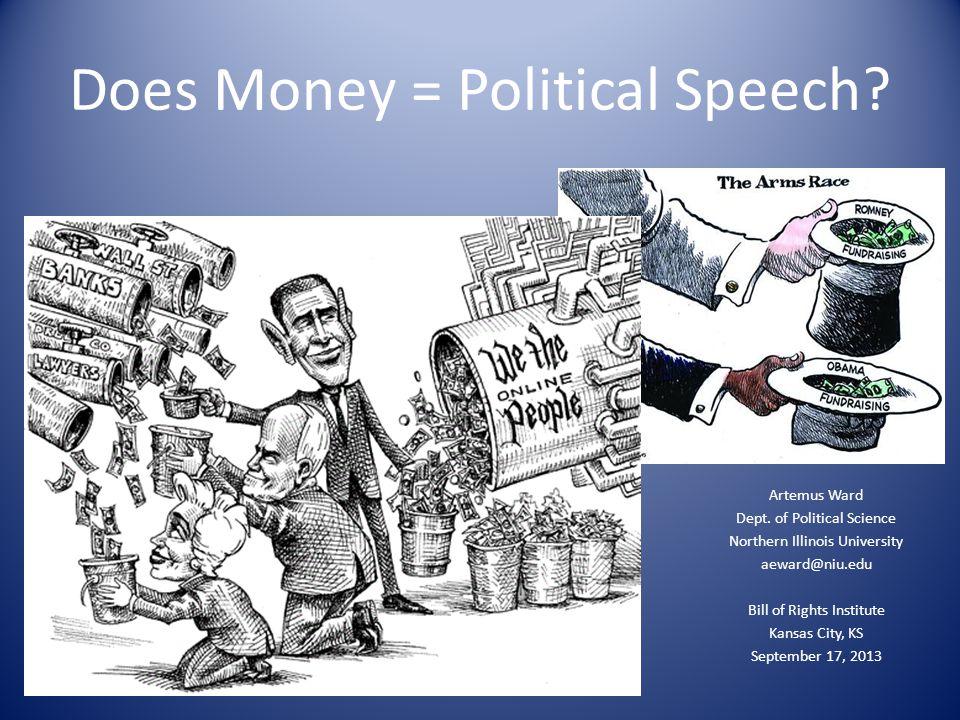 Does Money = Political Speech.Artemus Ward Dept.