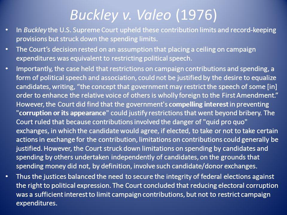 Buckley v.Valeo (1976) In Buckley the U.S.