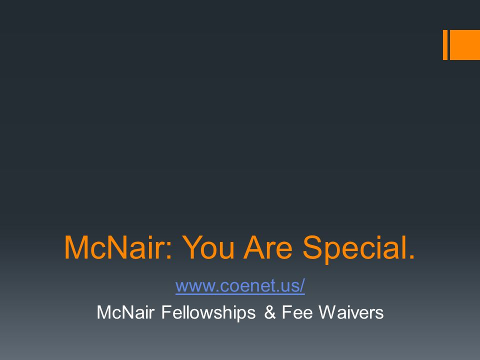 McNair: You Are Special. www.coenet.us/ McNair Fellowships & Fee Waivers
