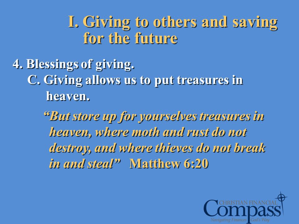 I. Giving to others and saving for the future 4. Blessings of giving. C. Giving allows us to put treasures in heaven. But store up for yourselves trea
