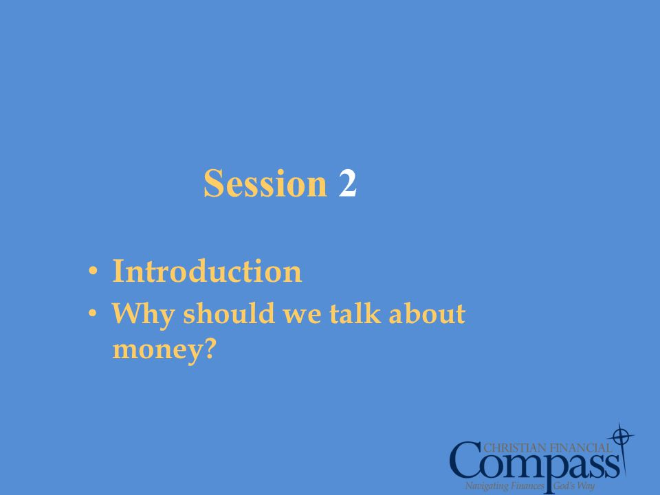 Session 2 Introduction Why should we talk about money?