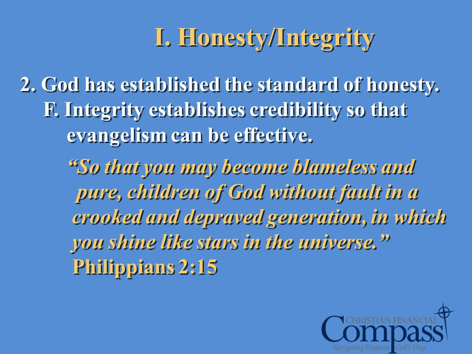 2. God has established the standard of honesty. F. Integrity establishes credibility so that evangelism can be effective. So that you may become blame