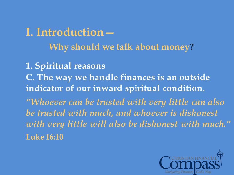 I. Introduction Why should we talk about money? 1. Spiritual reasons C. The way we handle finances is an outside indicator of our inward spiritual con