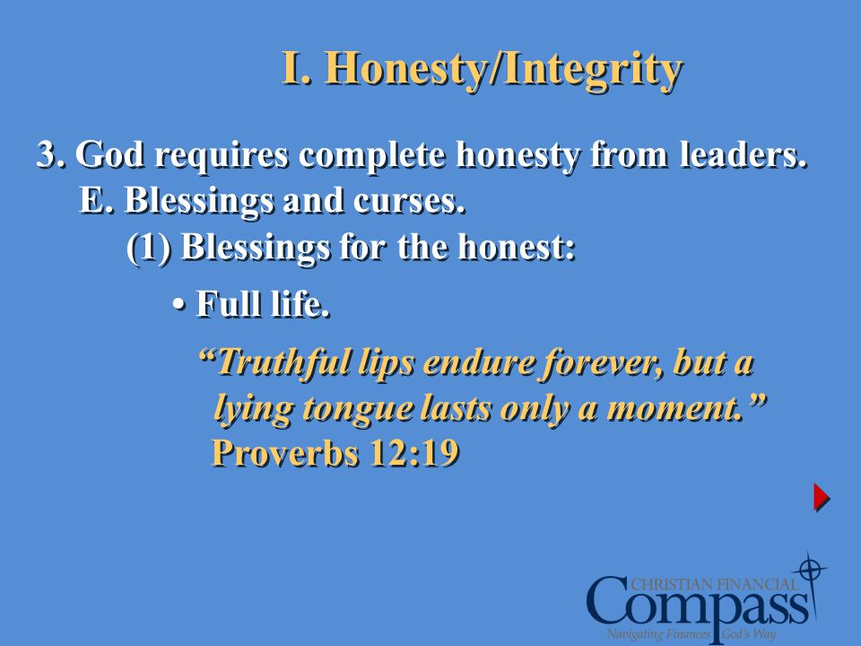 3. God requires complete honesty from leaders. E. Blessings and curses. (1) Blessings for the honest: Full life. Truthful lips endure forever, but a l