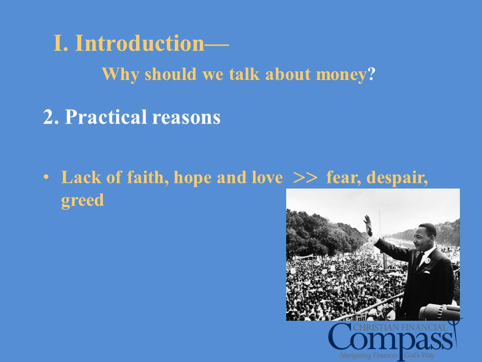 I. Introduction Why should we talk about money? 2. Practical reasons Lack of faith, hope and love fear, despair, greed