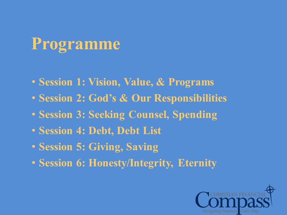 Session 1: Vision, Value, & Programs Session 2: Gods & Our Responsibilities Session 3: Seeking Counsel, Spending Session 4: Debt, Debt List Session 5: