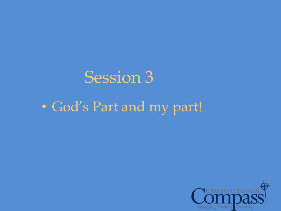 Session 3 Gods Part and my part!