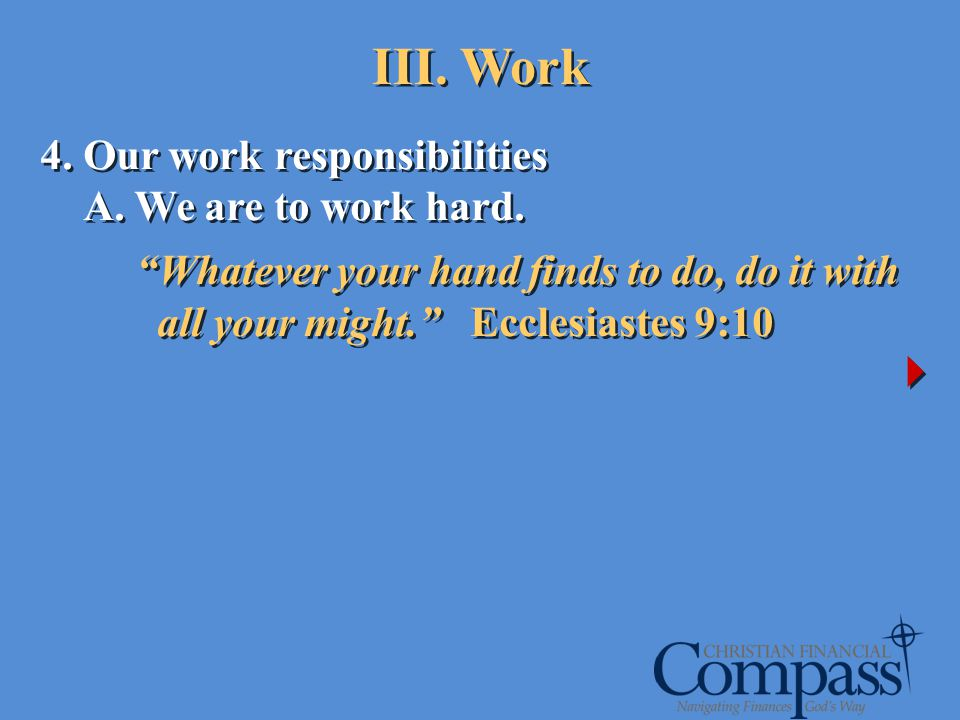 4. Our work responsibilities A. We are to work hard. Whatever your hand finds to do, do it with all your might. Ecclesiastes 9:10 4. Our work responsi
