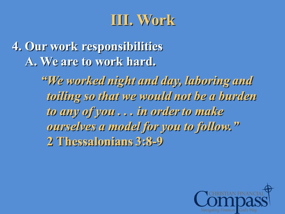 4. Our work responsibilities A. We are to work hard. We worked night and day, laboring and toiling so that we would not be a burden to any of you... i