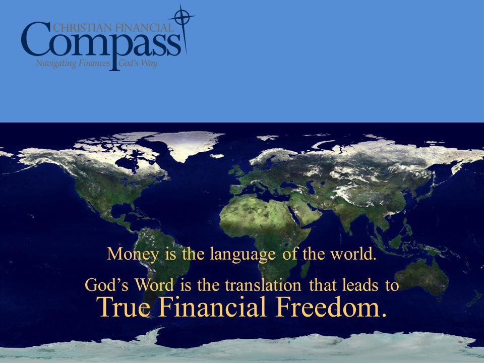 Money is the language of the world. Gods Word is the translation that leads to True Financial Freedom.