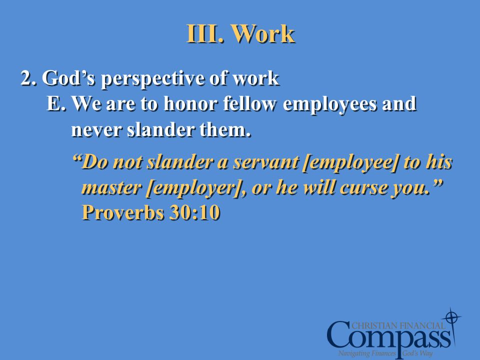 2. Gods perspective of work E. We are to honor fellow employees and never slander them. Do not slander a servant [employee] to his master [employer],