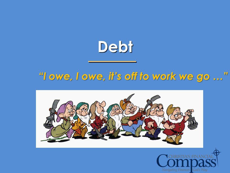 I owe, I owe, its off to work we go …
