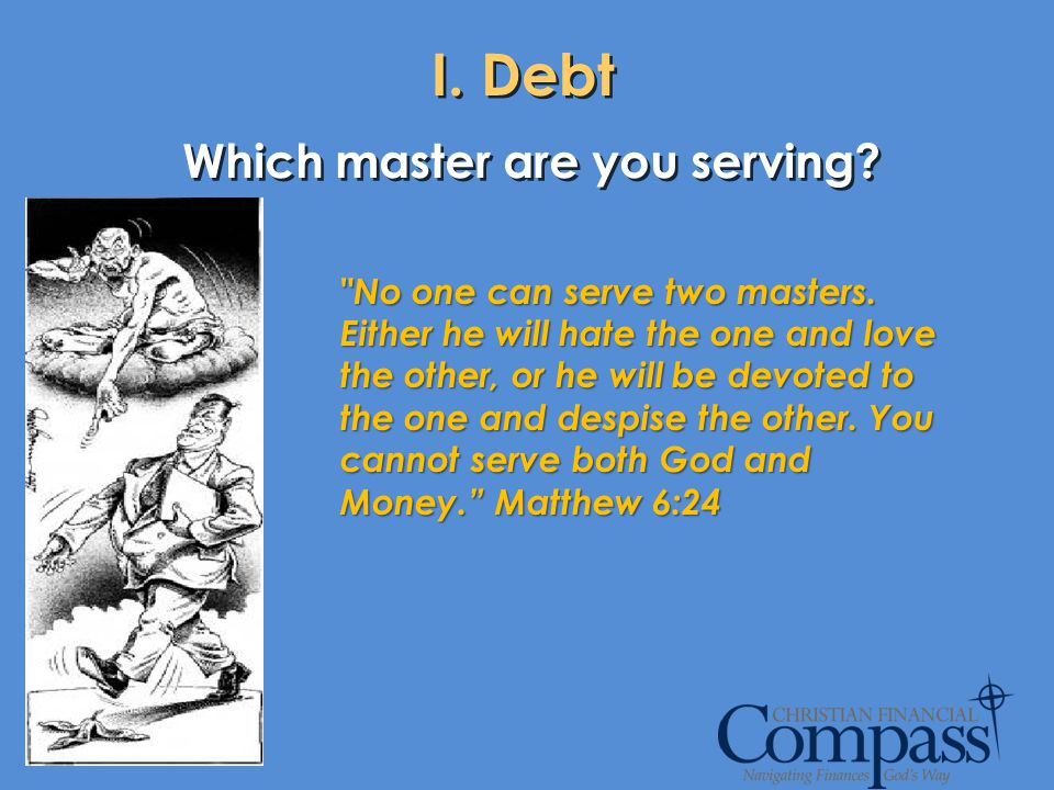 I. Debt Which master are you serving?