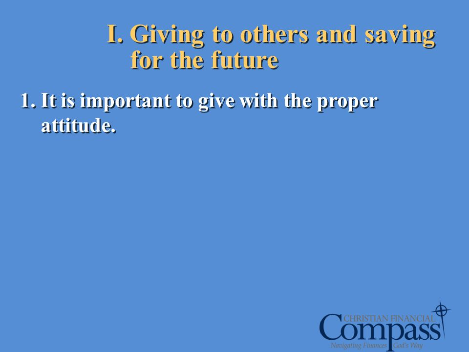 I. Giving to others and saving for the future 1. It is important to give with the proper attitude.