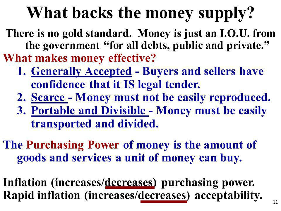 What backs the money supply? There is no gold standard. Money is just an I.O.U. from the government for all debts, public and private. What makes mone