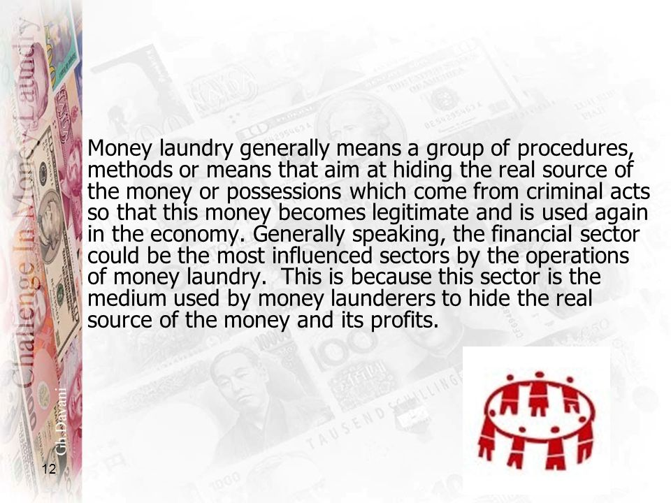12 Money laundry generally means a group of procedures, methods or means that aim at hiding the real source of the money or possessions which come fro
