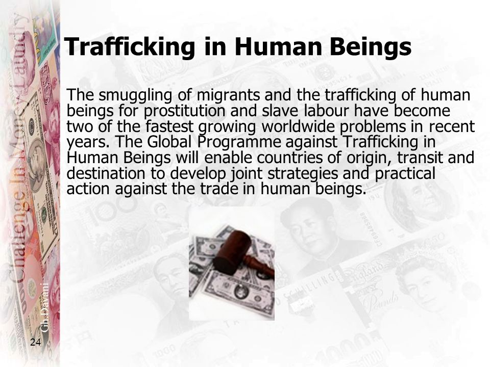 24 Trafficking in Human Beings The smuggling of migrants and the trafficking of human beings for prostitution and slave labour have become two of the
