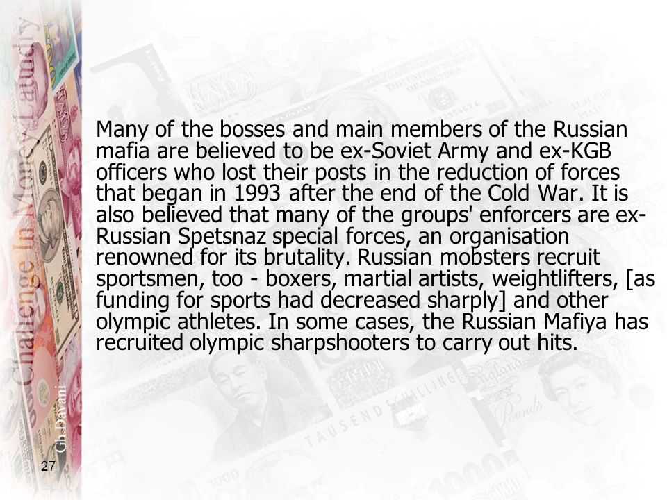 27 Many of the bosses and main members of the Russian mafia are believed to be ex-Soviet Army and ex-KGB officers who lost their posts in the reductio
