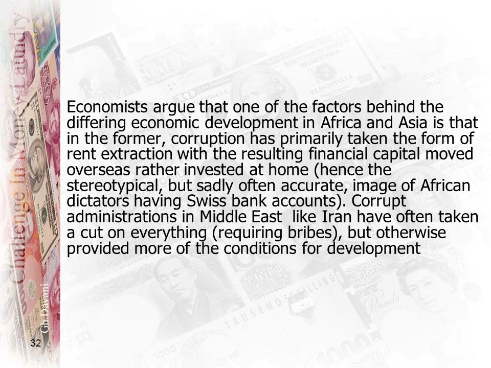32 Economists argue that one of the factors behind the differing economic development in Africa and Asia is that in the former, corruption has primari