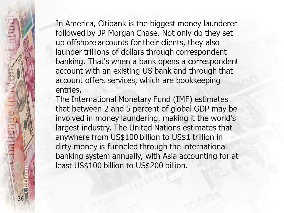 36 In America, Citibank is the biggest money launderer followed by JP Morgan Chase. Not only do they set up offshore accounts for their clients, they