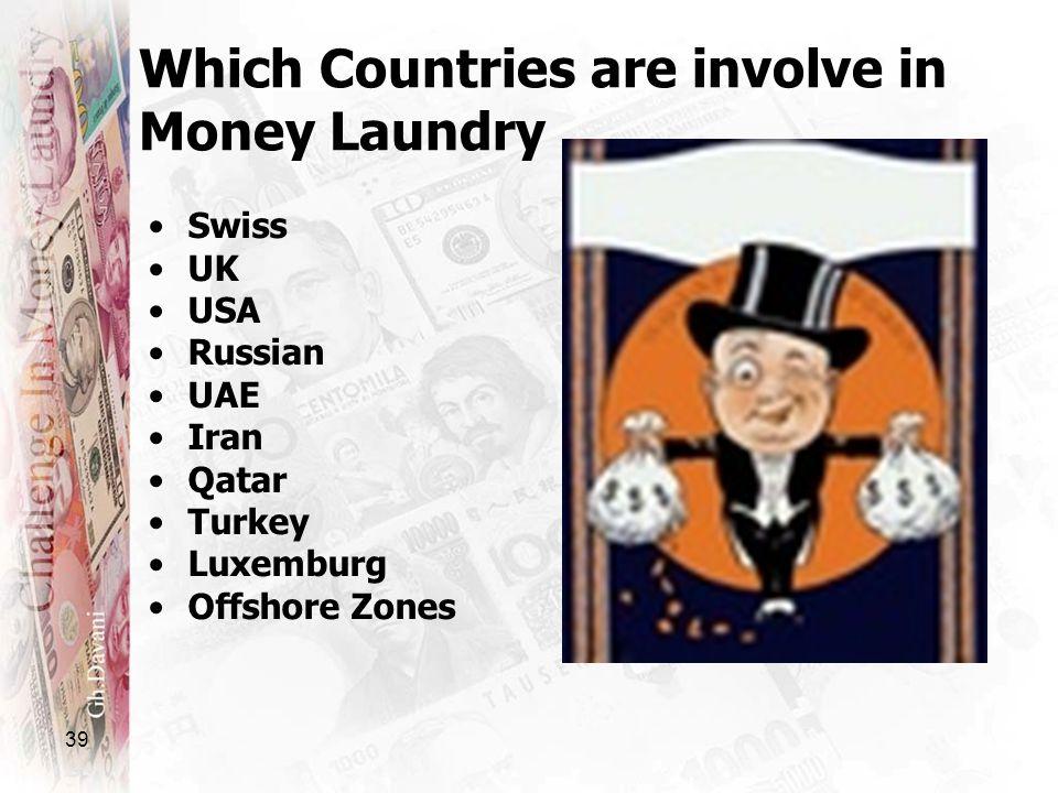 39 Which Countries are involve in Money Laundry Swiss UK USA Russian UAE Iran Qatar Turkey Luxemburg Offshore Zones