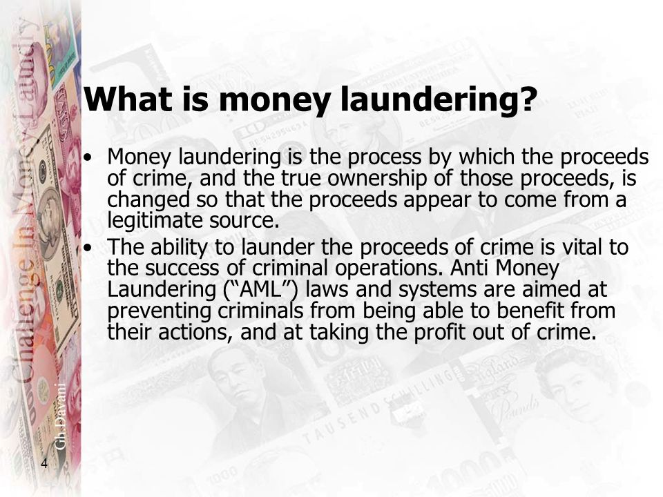 4 Money laundering is the process by which the proceeds of crime, and the true ownership of those proceeds, is changed so that the proceeds appear to