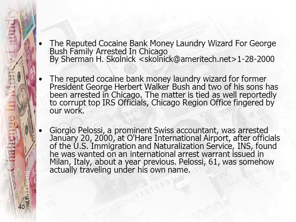 40 The Reputed Cocaine Bank Money Laundry Wizard For George Bush Family Arrested In Chicago By Sherman H. Skolnick 1-28-2000 The reputed cocaine bank