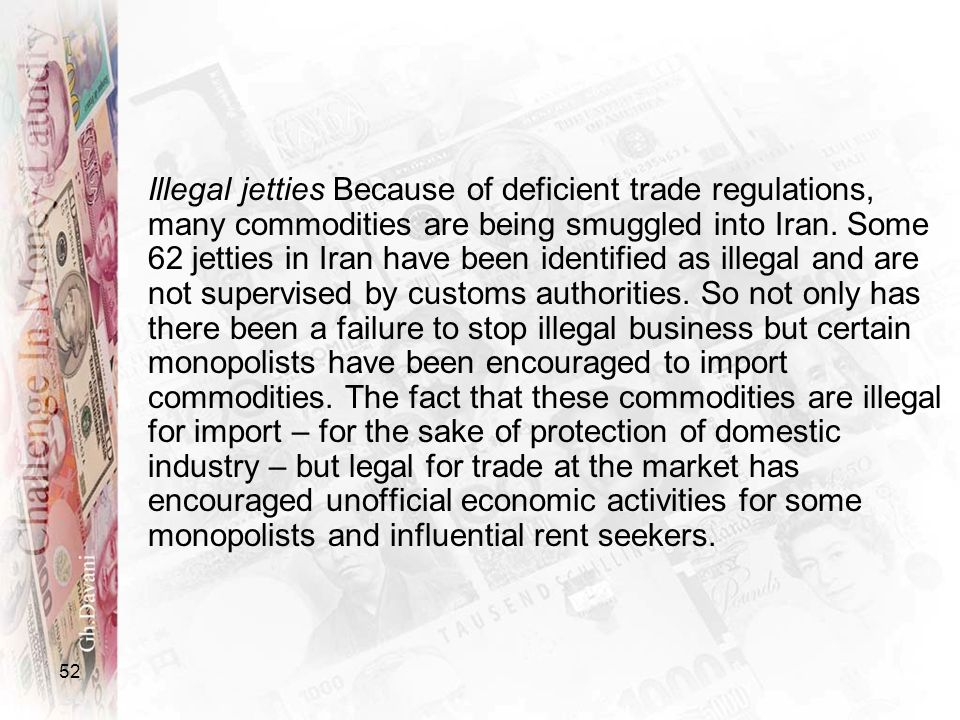 52 Illegal jetties Because of deficient trade regulations, many commodities are being smuggled into Iran. Some 62 jetties in Iran have been identified