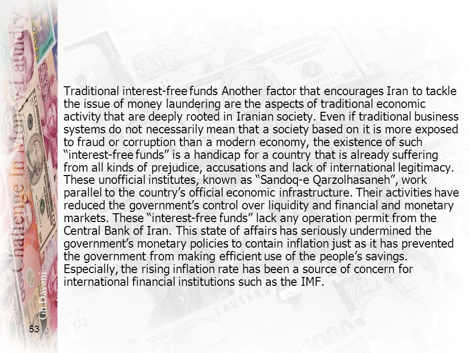 53 Traditional interest-free funds Another factor that encourages Iran to tackle the issue of money laundering are the aspects of traditional economic