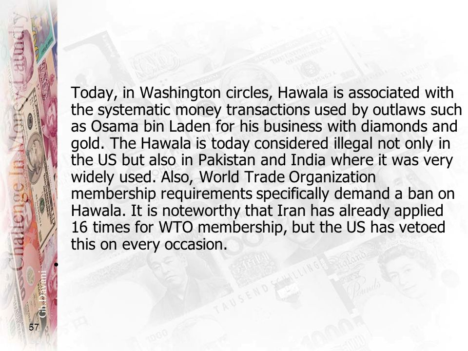 57 Today, in Washington circles, Hawala is associated with the systematic money transactions used by outlaws such as Osama bin Laden for his business