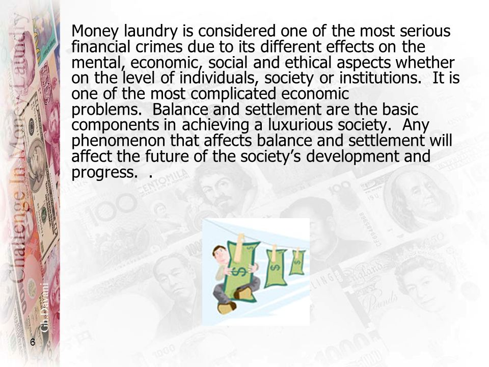 6 Money laundry is considered one of the most serious financial crimes due to its different effects on the mental, economic, social and ethical aspect