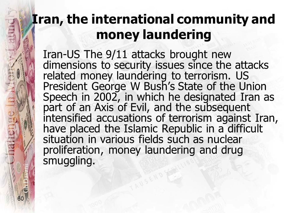 60 Iran, the international community and money laundering Iran-US The 9/11 attacks brought new dimensions to security issues since the attacks related
