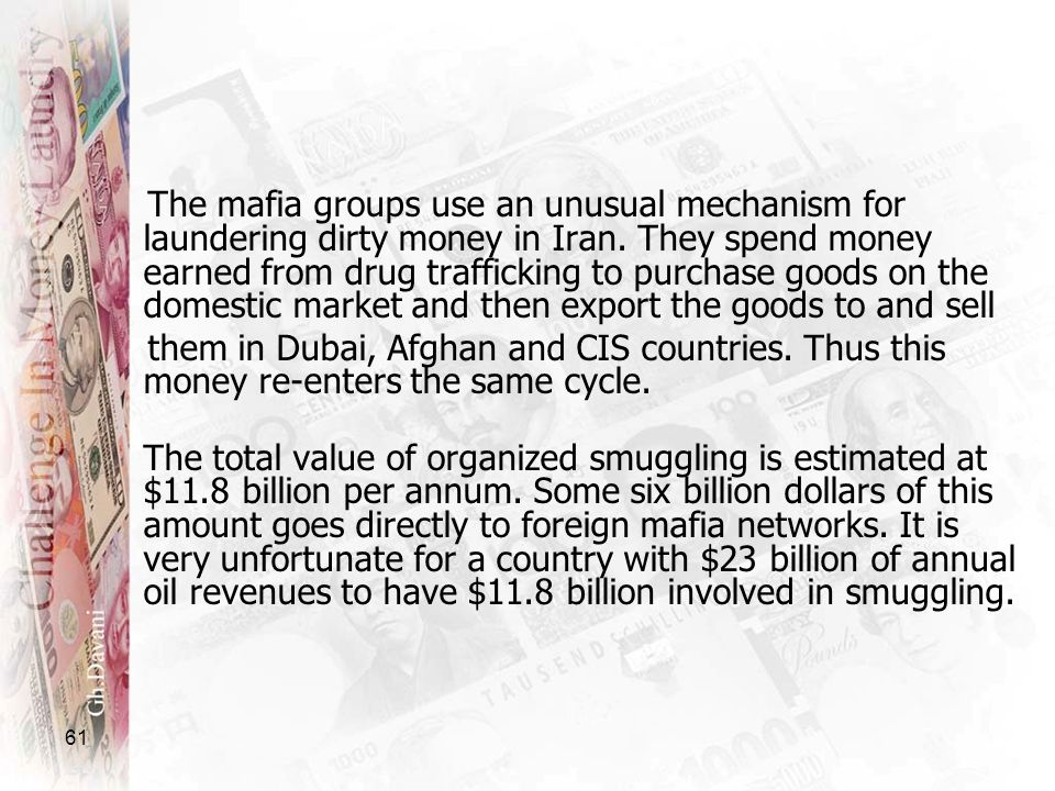 61 The mafia groups use an unusual mechanism for laundering dirty money in Iran. They spend money earned from drug trafficking to purchase goods on th