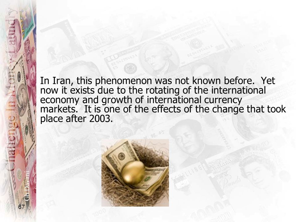 67 In Iran, this phenomenon was not known before. Yet now it exists due to the rotating of the international economy and growth of international curre